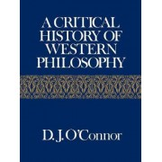 A Critical History of Western Philosophy by D. J. O'Connor