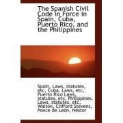 The Spanish Civil Code in Force in Spain, Cuba, Puerto Rico, and the Philippines by Spain Laws