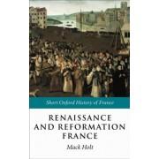 Renaissance and Reformation France by Professor Mack P. Holt