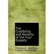 The Credibility and Morality of the Four Gospels by Charles Bradlaugh Thomas D Matthias