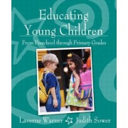 Educating Young Children from Preschool Through Primary Grades by Judith C. Sower