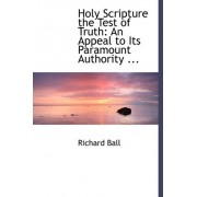 Holy Scripture the Test of Truth by Richard Ball