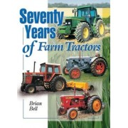 Seventy Years of Farm Tractors by Brian Bell