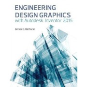 Engineering Design Graphics with Autodesk Inventor 2015 by James D. Bethune