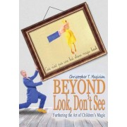 Beyond Look, Don't See by Christopher T Magician