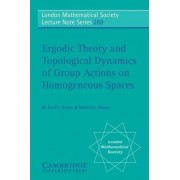Ergodic Theory and Topological Dynamics of Group Actions on Homogeneous Spaces by M. Bachir Bekka
