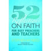 52 Reflections on Faith for Busy Preachers and Teachers by Stephen W. Need