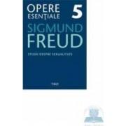 Opere esentiale 5 - Studii despre sexualiltate - Sigmund Freud