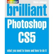 Brilliant Photoshop CS5 by Steve Johnson