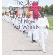 The Global Contemporary and the Rise of New Art Worlds by Hans Belting