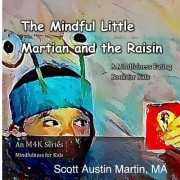 The Mindful Little Martian and the Raisin: A Mindfulness Eating Book for Kids