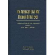 The American Civil War through British Eyes: Dispatches from British Diplomats: November 1860-April 1862 v. 1 by James J. Barnes