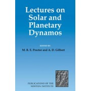 Lectures on Solar and Planetary Dynamos by M. R. E. Proctor