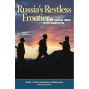 Russia (TM)s Restless Frontier by Dmitri V. Trenin