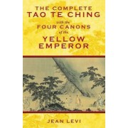 Complete Tao Te Ching with the Four Canons of the Yellow Emperor by Jean Levi