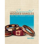 Turning Segmented Wooden Bangles on the Wood Lathe by Don Jovag