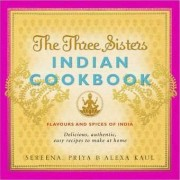 The Three Sisters Indian Cookbook by Sereena Kaul