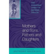 Mothers and Sons, Fathers and Daughters by Anthony Kaldellis
