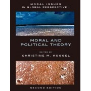 Moral Issues in Global Perspective - Volume 1: Moral and Political Theory - Second Edition by Christine Koggel