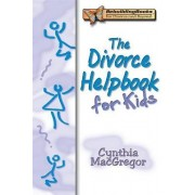 The Divorce Helpbook for Kids by Cynthia MacGregor