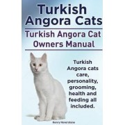 Turkish Angora Cats Owner's Manual. Turkish Angora Cats Care, Personality, Grooming, Health and Feeding. by Henry Hoverstone