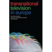 Transnational Television in Europe by Jean K. Chalaby