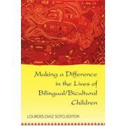 Making a Difference in the Lives of Bilingual/Bicultural Children by Lourdes Diaz Soto