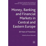 Money, Banking and Financial Markets in Central and Eastern Europe by Roman Matousek
