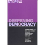 The Real Utopias Project: Deepening Democracy - Institutional Innovations in Empowered Participatory Governance v. 4 by Archon Fung