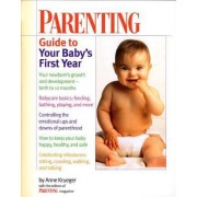 Parenting Guide to Your Baby's First Year by Parenting Magazine