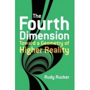 The Fourth Dimension Toward a Geometry of Higher Reality by Rudy Rucker