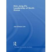 Kim Jong Il's Leadership of North Korea by Jae-Cheon Lim