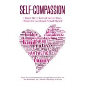 Self-Compassion - I Don't Have to Feel Better Than Others to Feel Good about Myself: Learn How to See Self Esteem Through the Lens of Self-Love and Mi