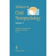 Advances in Child Neuropsychology: v. 3 by Michael G. Tramontana