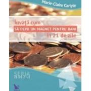 Invata cum sa devii un magnet pentru bani in 21 de zile - Marie-Claire Carlyle