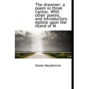 The Dreamer; A Poem in Three Cantos. with Other Poems, and Introductory Epistle Upon the Island of M by Ossian MacPherson