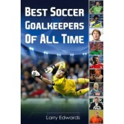 Best Soccer Goalkeepers of All Time by Larry Edwards