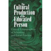 The Cultural Production of the Educated Person by Bradley A. Levinson