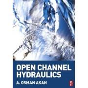 Open Channel Hydraulics by A. Osman H. Akan