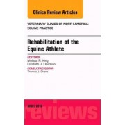 Rehabilitation of the Equine Athlete, an Issue of Veterinary Clinics of North America: Equine Practice by Melissa R. King