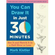 You Can Draw It in Just 30 Minutes by Mark Kistler