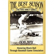 The Best Season - The First Ninety Games: Honoring Black Ball Through Baseball Board Game Simulation