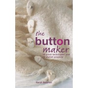 The Button Maker: Creating Hand-Crafted Buttons by Sarah Beaman