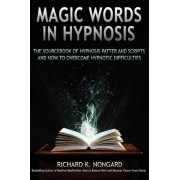 Magic Words, The Sourcebook of Hypnosis Patter and Scripts and How to Overcome Hypnotic Difficulties by Richard Nongard