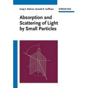 Absorption and Scattering of Light by Small Particles by Craig F. Bohren