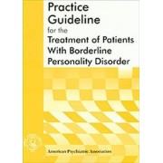 American Psychiatric Association Practice Guideline for the Treatment of Patients with Borderline Personality Disorder by American Psychiatric Association