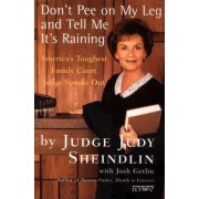 Don't Pee on My Leg and Tell ME it's Raining by Judge Judy Sheindlin