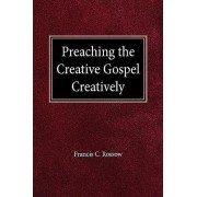 Preach Creative Gospel Creatively by F C Rossow