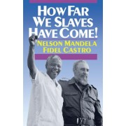 How Far We Slaves Have Come! by Nelson Mandela