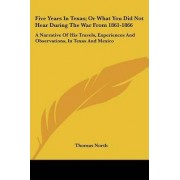 Five Years in Texas; Or What You Did Not Hear During the War from 1861-1866 by Thomas North